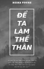 [VKOOK][CHUYỂN VER] ĐỂ TA LÀM THẾ THÂN (Phần II) by BeihaVoure