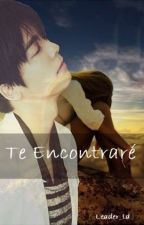 [TERMINADO] TE ENCONTRARÉ by Leader_td
