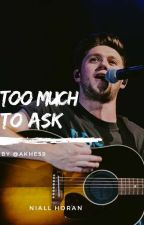 Too Much To Ask | NIALL HORAN by Akhe59