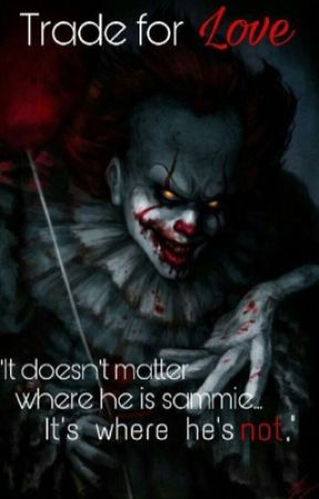 The Trade For Love Pennywise X Sammie A N