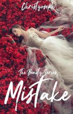 The Beauty Series: Mistake by christyoseph