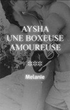 AYSHA 1- Une Boxeuse Amoureuse TERMINÉ by melanie00760