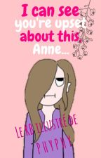 I can see you're upset about this,  Anne... by Phytine