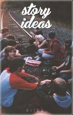 Story Ideas by riibs_