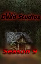 The Dead Studios: Season 9 by -The_Unknown_Writer-