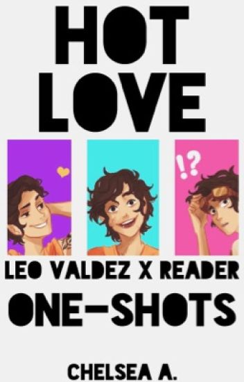 ✄EDITING || Hot Love [Leo Valdez x Reader]