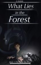 What Lies in the Forest [Book One](Editing Taking Place) by AshleyLoL101