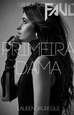 Primeira Dama - Camren  by laurenjXXI
