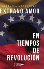 EXTRAÑO AMOR EN TIEMPOS DE REVOLUCIÓN  by VERONICAURRECHAGA