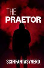The Praetor by SciFiFantasyNerd