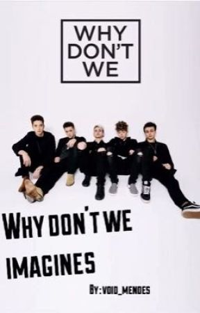 Why Don't We | request book  by void-harrington