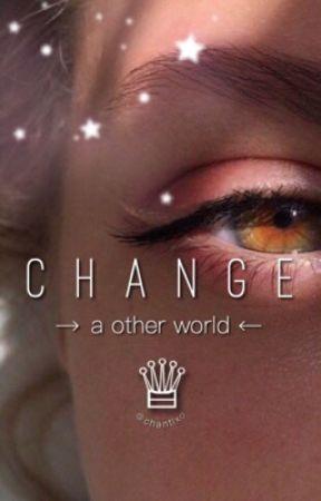 Change - a other world by Chantixo