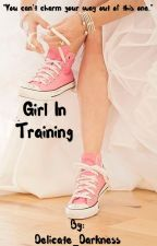 Girl In Training by Delicate_Darkness