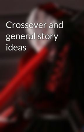 Crossover and general story ideas by Epicsaucepro