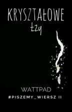 Kryształowe Łzy (#P_W II) ✓ by sad_hard_life