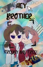 ❥ Hey brother..【Fred y Freddy】 by Moonchy_