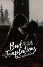 Bad Temptations (+18) by TheScripturalSaint