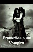 Prometida a um Vampiro  by MariaGloriaPei123