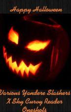 Happy Halloween: Various Yandere Slasher X Shy Curvy Reader Oneshots  by EPICNESSQUEEN21