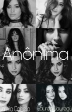 Anônima [Camren G!P] by Camz_Jauregay7