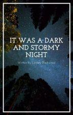 It was a dark and stormy night by LoreleyBlackwood