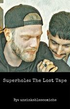 Superhole : The Lost Tape by unsinkablescomiche