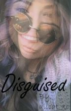 Disguised by alicat_xo