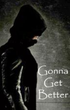 Gonna Get Better (ShortFic) by 5histhenewblack