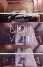 NEXT VICTIM  by _black_suga_