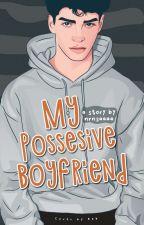 My Possesive Boyfriend by nrnsaaaa