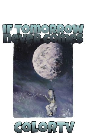 If Tomorrow Never Comes by colorTV