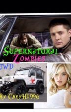 Supernatural Zombies (twd) by CheyH1996