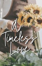A Timeless Love  (Completed) by InfinityDustWP