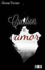 Cuestion de Amor  by xRenee_Turnerx