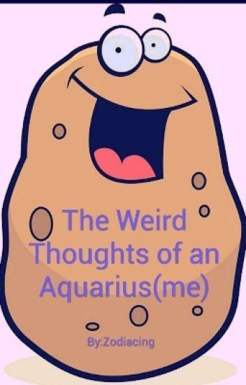 The Weird Thoughts of an Aquarius(me) - Zodi - Wattpad