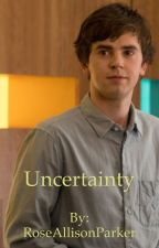 Uncertainty (Dr. Shaun Murphy One Shots) by RoseAllisonParker