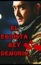El EGOÍSTA REY DEMONIO  (SICHUL- ADAPTACIÓN) by SichuLove