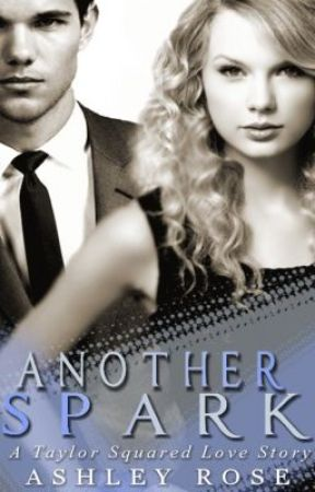 Another Spark - (A Taylor Squared Love Story) {Will not be adding more} by sleeptightswift