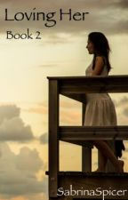 Loving Her (GirlxGirl) Book 2 COMPLETE by SabrinaSpicer7