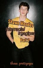 Shawn Mendes Interracial Imagines/Preferences Part 2 by those_prettyeyes