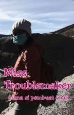 Miss Troublemaker (nona si pembuat onar) by peRmataYoniTa