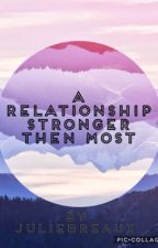 A Relationship Stronger Then Most by -BiAndReadyToDie-