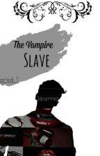 Vampire Slave  (Di Revisi Setelah Tamat)  by Anisah_05
