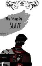 The Vampire Slave  (PROSES REVISI) by Anisah_5