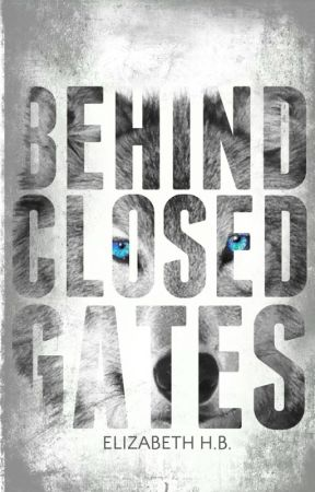 Behind Closed Gates [Edited] by LibbyBlake