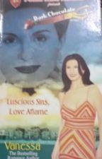 DARK CHOCOLATE SERIES 3 - LUSCIOUS SINS, LOVE AFLAME by Vanessa_Manunulat