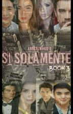 SI SOLAMENTE (BOOK 3) by Annening022