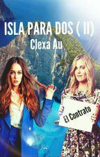 ISLA PARA 2 (II) EL CONTRATO (Adaptacion Clexa AU) by katty_87