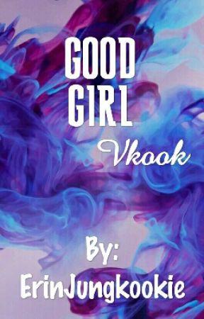 Good Girl• Vkook by ErinJungkookie