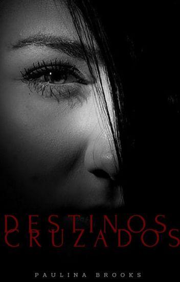 DESTINOS CRUZADOS (Destino #1)
